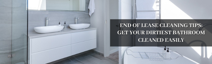 End of Lease Cleaning Tips: Get your dirtiest bathroom cleaned easily