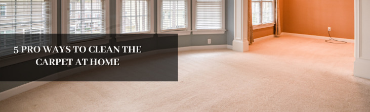 5 Pro ways to clean the carpet at home